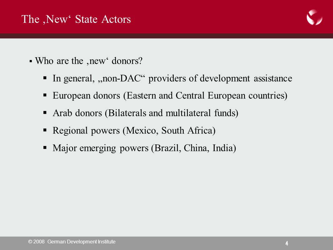 © 2008 German Development Institute 4 4 The 'New' State Actors  Who are the 'new' donors.