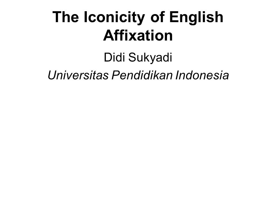 The Iconicity of English Affixation Didi Sukyadi Universitas Pendidikan Indonesia