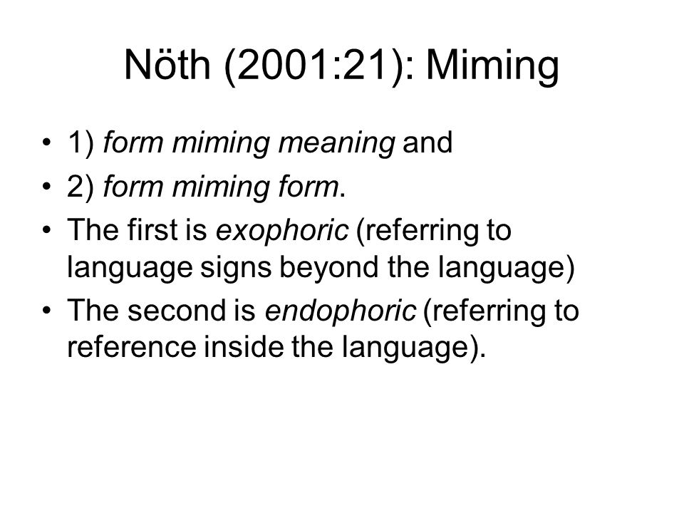Nöth (2001:21): Miming 1) form miming meaning and 2) form miming form.