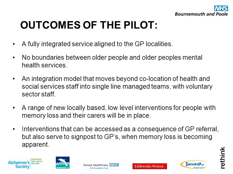 Faithworks Wessex OUTCOMES OF THE PILOT: A fully integrated service aligned to the GP localities. No boundaries between older people and older peoples