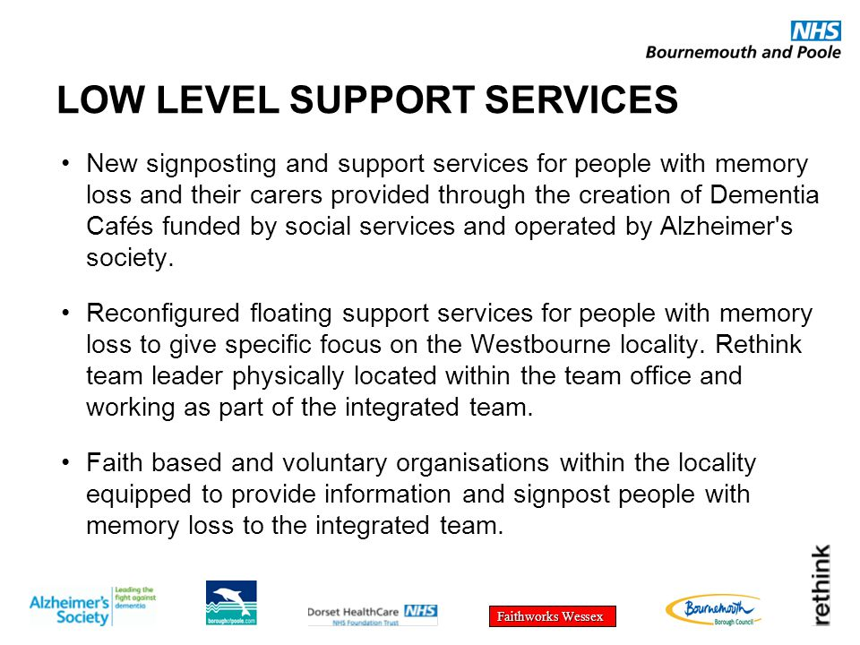 Faithworks Wessex New signposting and support services for people with memory loss and their carers provided through the creation of Dementia Cafés funded by social services and operated by Alzheimer s society.