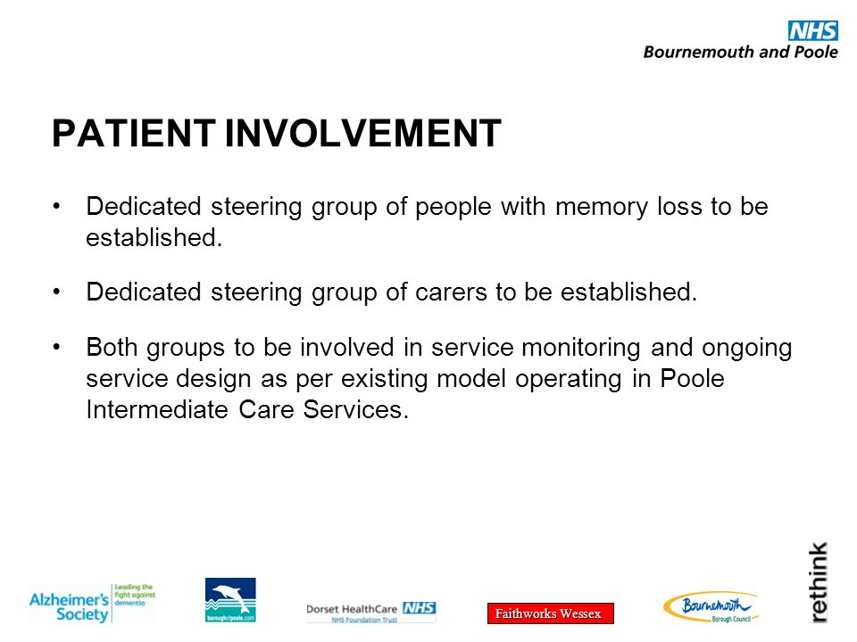 Faithworks Wessex PATIENT INVOLVEMENT Dedicated steering group of people with memory loss to be established. Dedicated steering group of carers to be