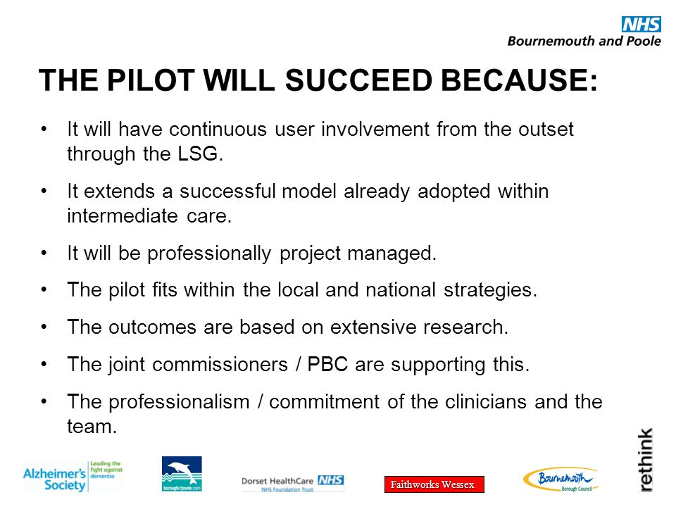 Faithworks Wessex THE PILOT WILL SUCCEED BECAUSE: It will have continuous user involvement from the outset through the LSG.