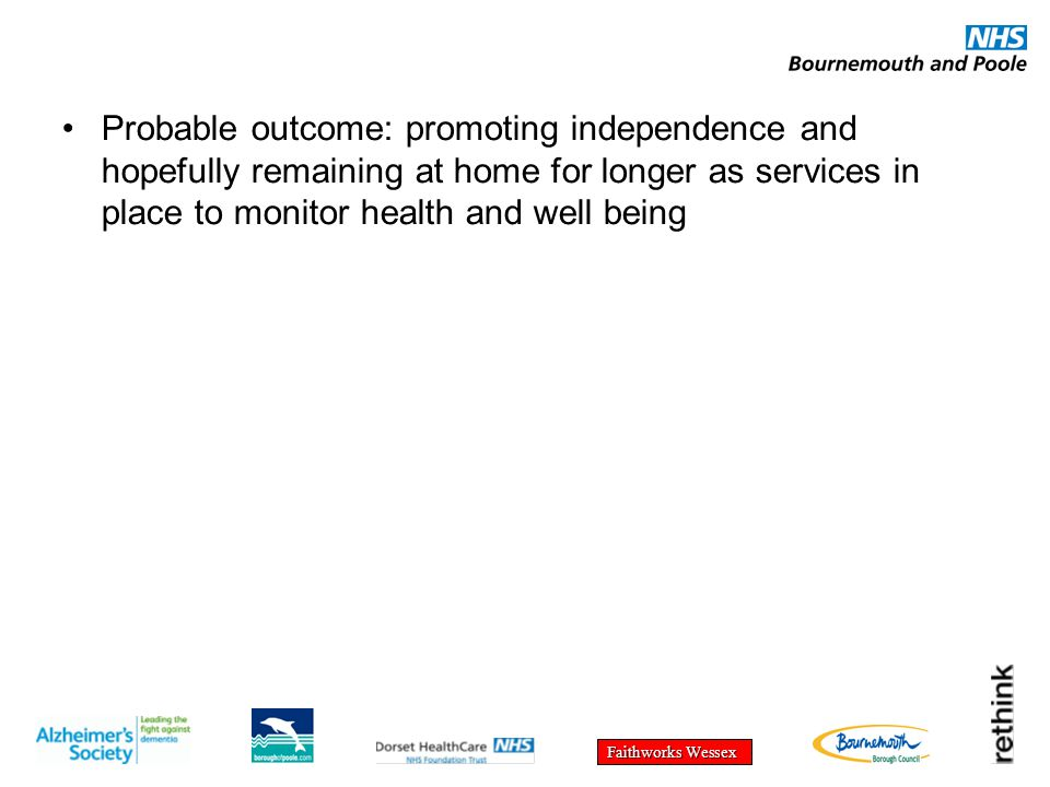 Faithworks Wessex Probable outcome: promoting independence and hopefully remaining at home for longer as services in place to monitor health and well being