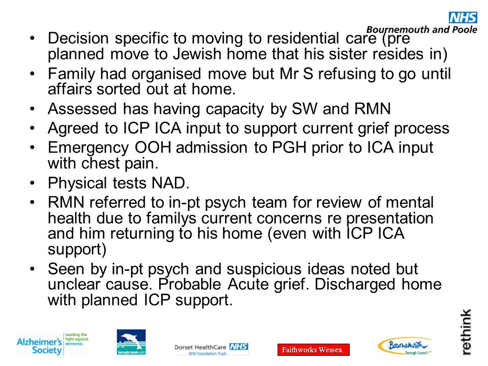 Faithworks Wessex Decision specific to moving to residential care (pre planned move to Jewish home that his sister resides in) Family had organised move but Mr S refusing to go until affairs sorted out at home.