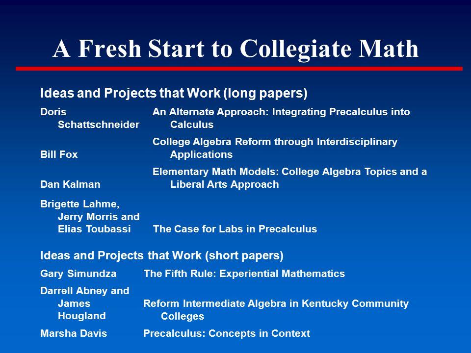 A Fresh Start to Collegiate Math Ideas and Projects that Work (long papers) Doris Schattschneider An Alternate Approach: Integrating Precalculus into