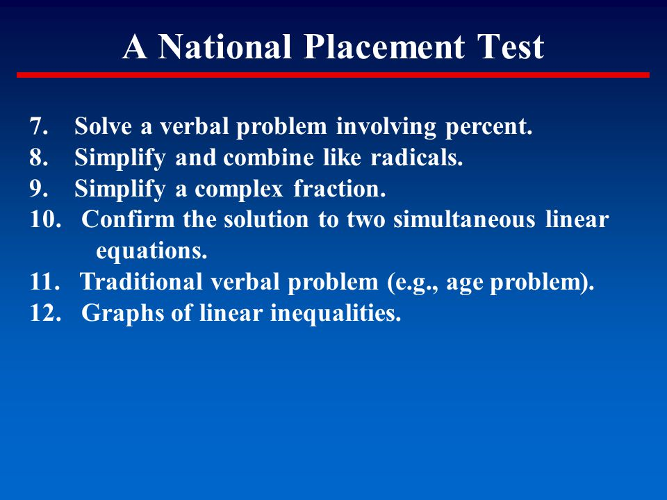A National Placement Test 7. Solve a verbal problem involving percent. 8. Simplify and combine like radicals. 9. Simplify a complex fraction. 10. Conf