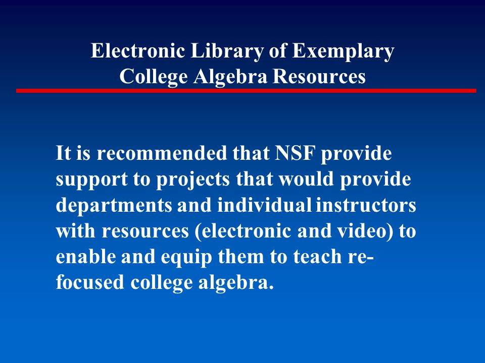 It is recommended that NSF provide support to projects that would provide departments and individual instructors with resources (electronic and video)