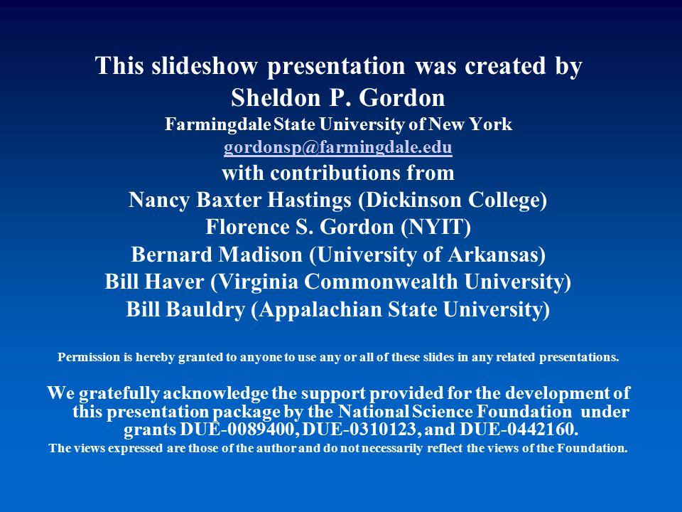 This slideshow presentation was created by Sheldon P. Gordon Farmingdale State University of New York gordonsp@farmingdale.edu with contributions from