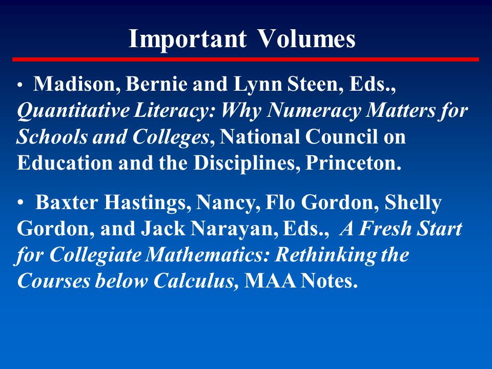 Important Volumes Madison, Bernie and Lynn Steen, Eds., Quantitative Literacy: Why Numeracy Matters for Schools and Colleges, National Council on Educ
