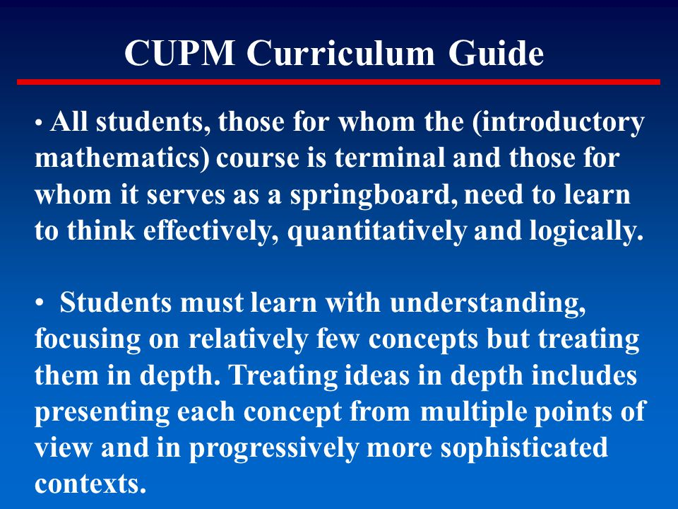 CUPM Curriculum Guide All students, those for whom the (introductory mathematics) course is terminal and those for whom it serves as a springboard, ne