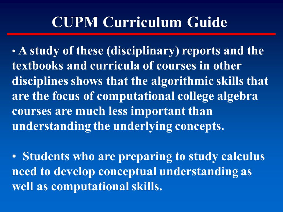 CUPM Curriculum Guide A study of these (disciplinary) reports and the textbooks and curricula of courses in other disciplines shows that the algorithm