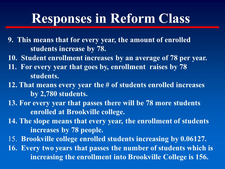 Responses in Reform Class 9. This means that for every year, the amount of enrolled students increase by 78. 10. Student enrollment increases by an av