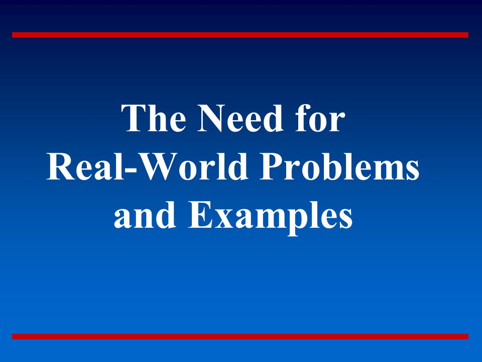 The Need for Real-World Problems and Examples