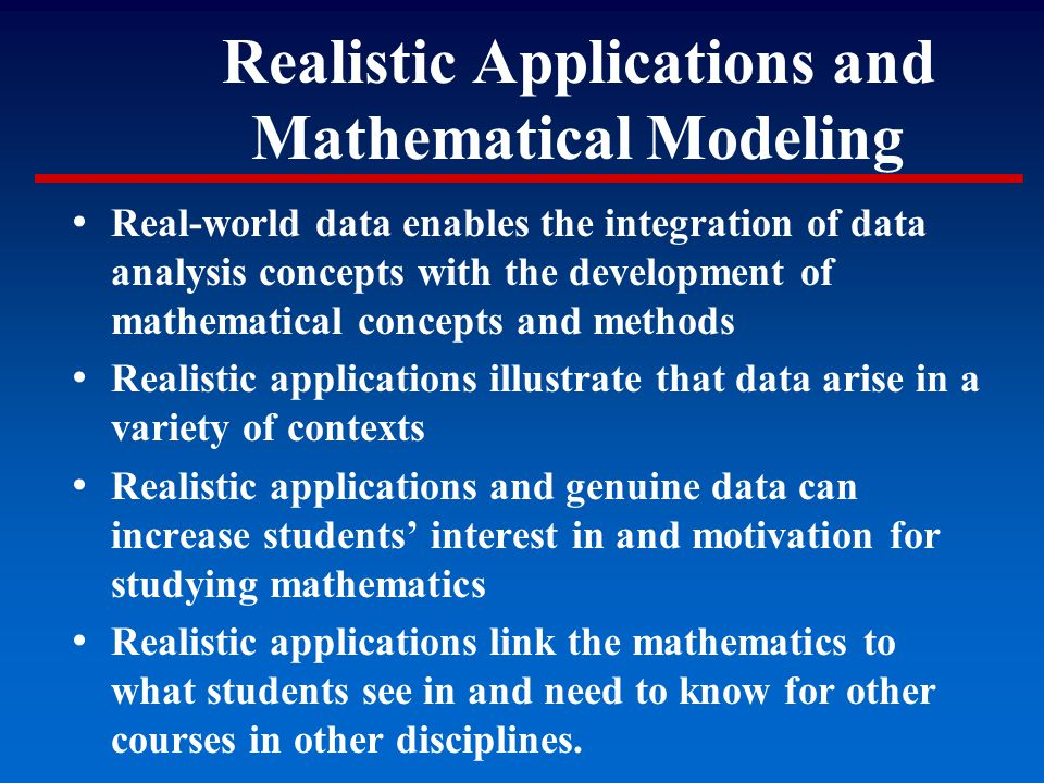 Realistic Applications and Mathematical Modeling Real-world data enables the integration of data analysis concepts with the development of mathematica