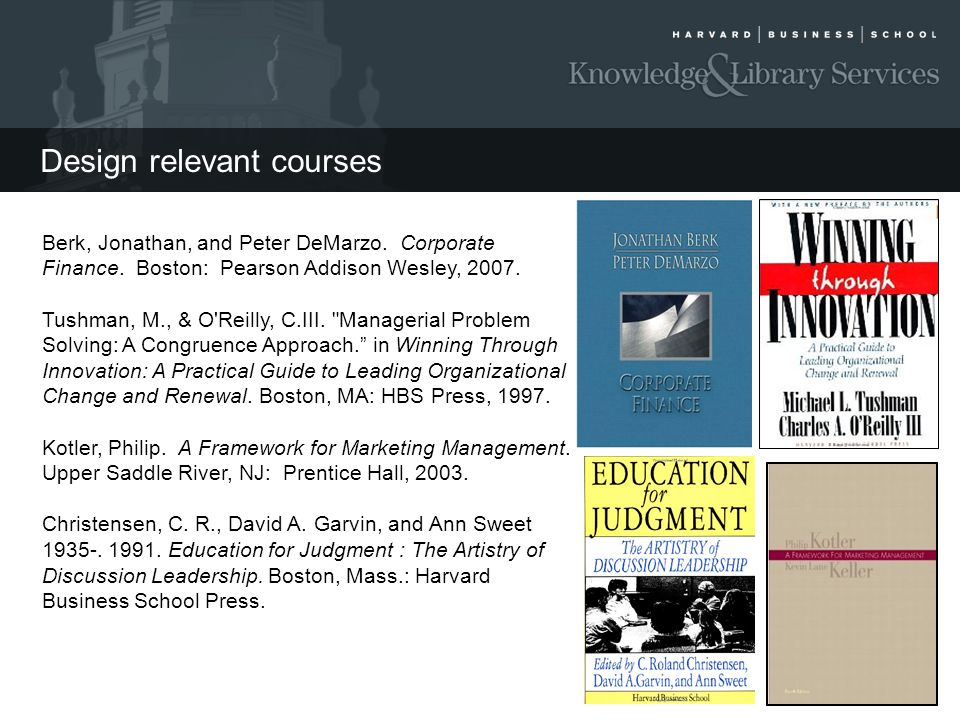 Design relevant courses Berk, Jonathan, and Peter DeMarzo. Corporate Finance. Boston: Pearson Addison Wesley, 2007. Tushman, M., & O'Reilly, C.III.