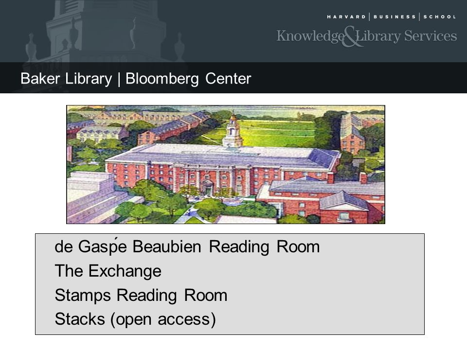 Baker Library | Bloomberg Center de Gasṕe Beaubien Reading Room The Exchange Stamps Reading Room Stacks (open access)