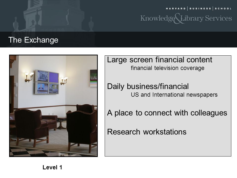 The Exchange Large screen financial content financial television coverage Daily business/financial US and International newspapers A place to connect