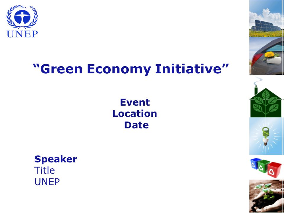 1 Green Economy Initiative Event Location Date Speaker Title UNEP
