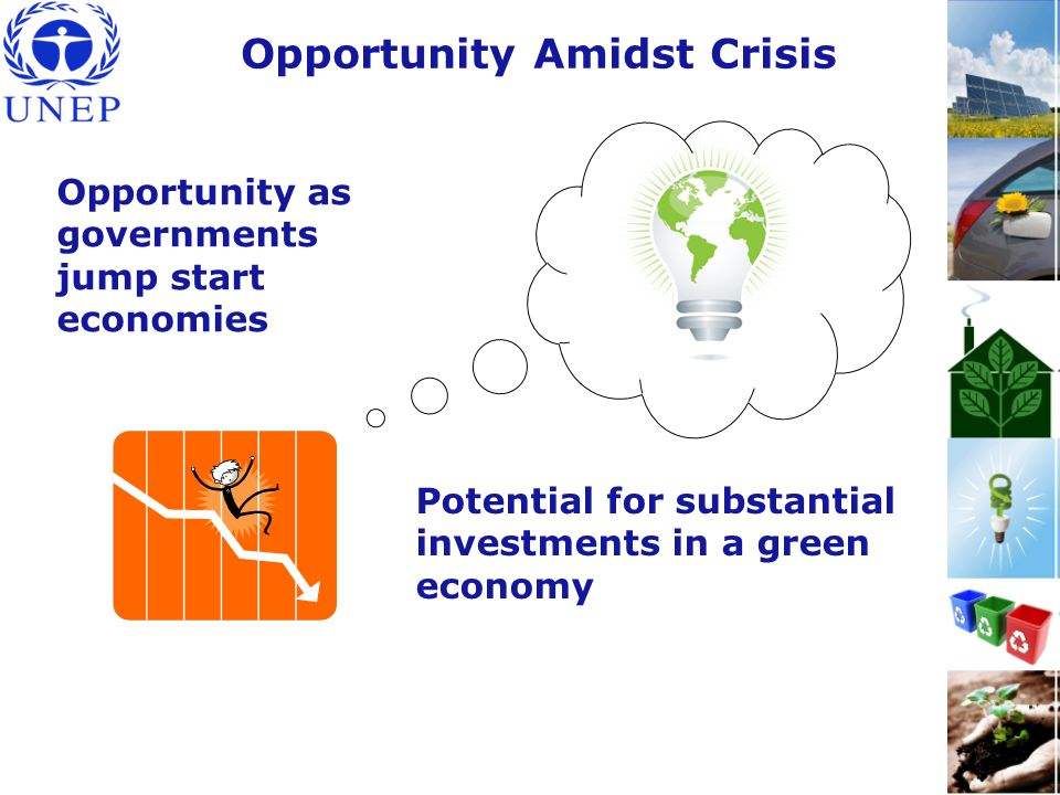 Opportunity as governments jump start economies Opportunity Amidst Crisis Potential for substantial investments in a green economy