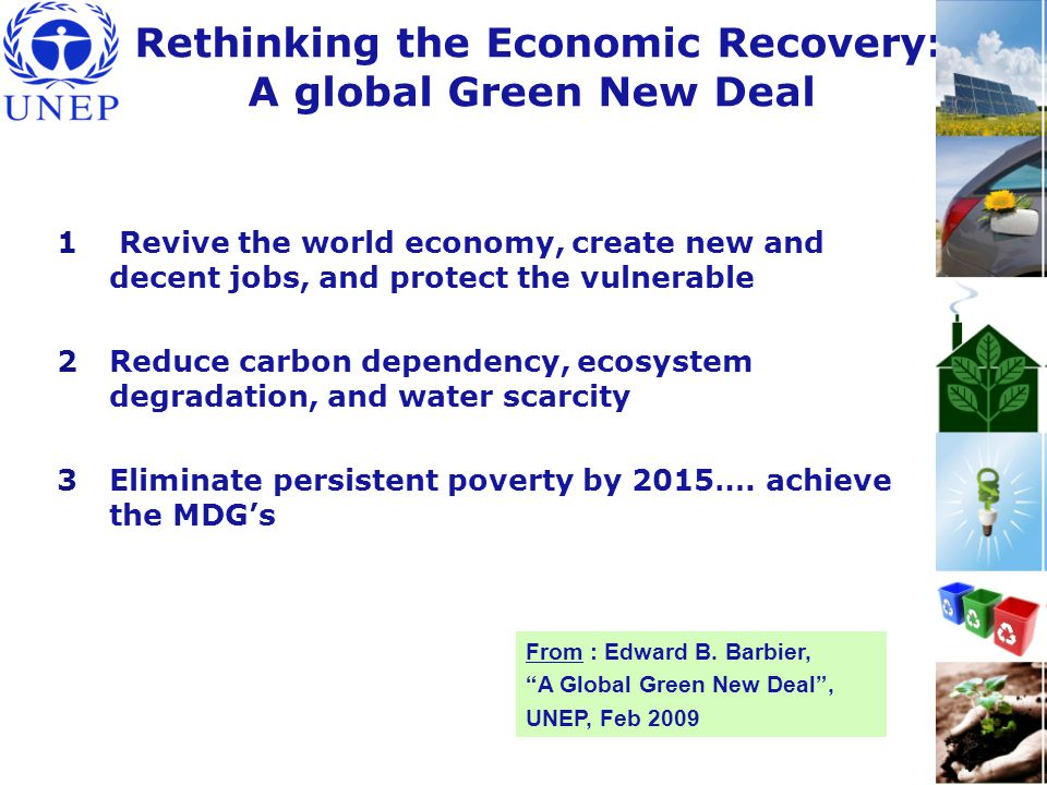 The UNEP Global Green New Deal  Following Roosevelt's strategy in the 30s, advocacy for a green revolution.