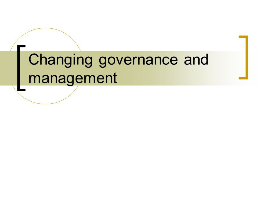 Changing governance and management