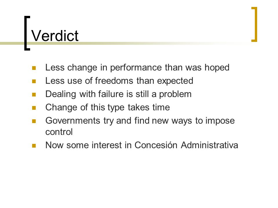 Verdict Less change in performance than was hoped Less use of freedoms than expected Dealing with failure is still a problem Change of this type takes