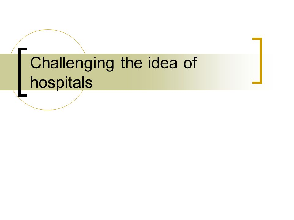 Challenging the idea of hospitals