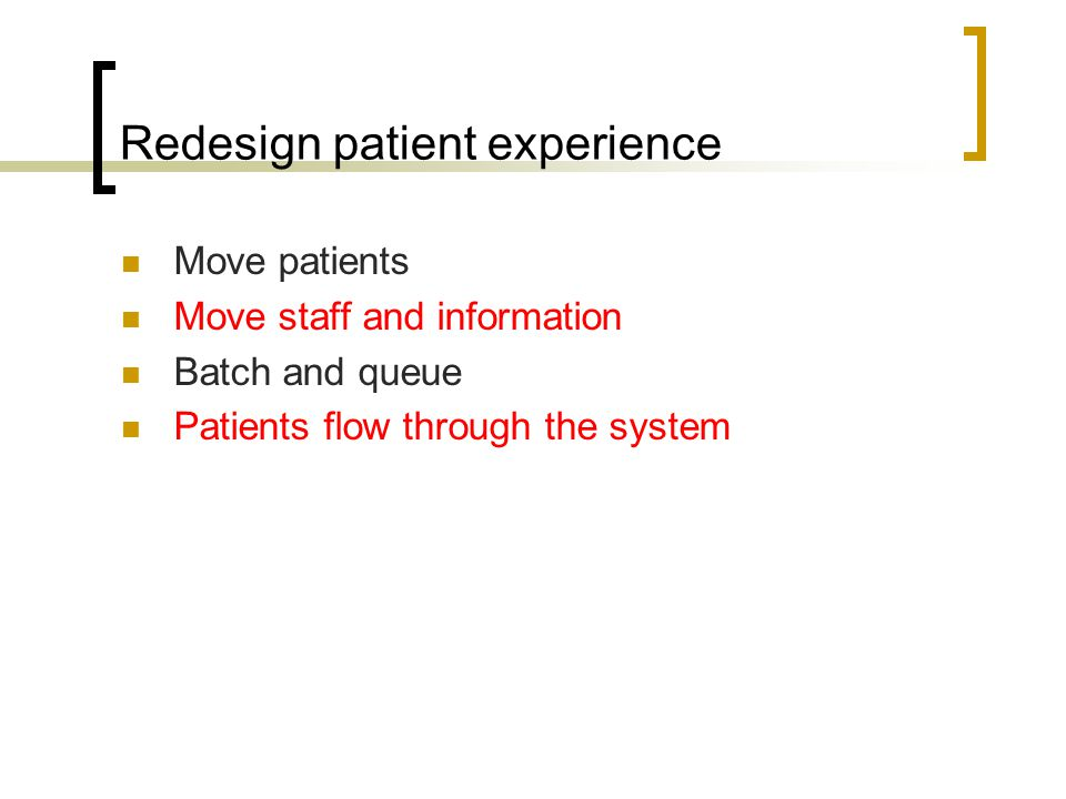Redesign patient experience Move patients Move staff and information Batch and queue Patients flow through the system