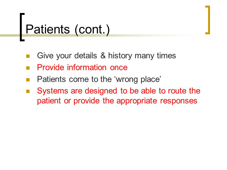 Patients (cont.) Give your details & history many times Provide information once Patients come to the 'wrong place' Systems are designed to be able to