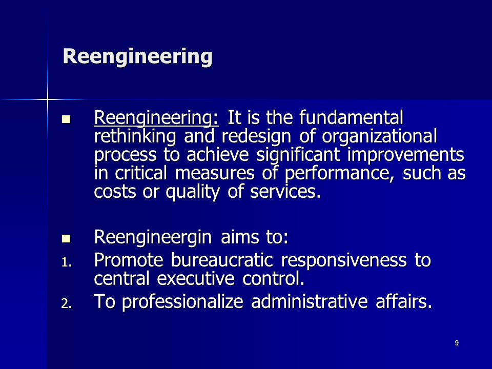 10 Reengineering As Opposed To Incremental Change The Message of Reengineering is that all large organization must undertake a radical reinvention of what they do, how they do it, and how they are structured.