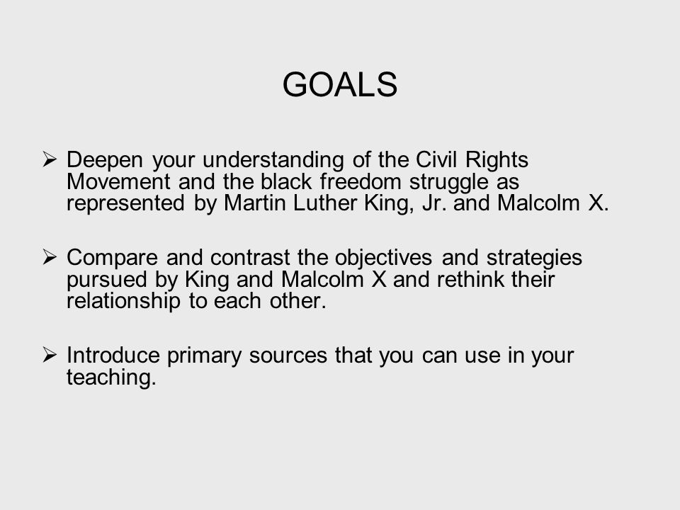 GOALS  Deepen your understanding of the Civil Rights Movement and the black freedom struggle as represented by Martin Luther King, Jr.