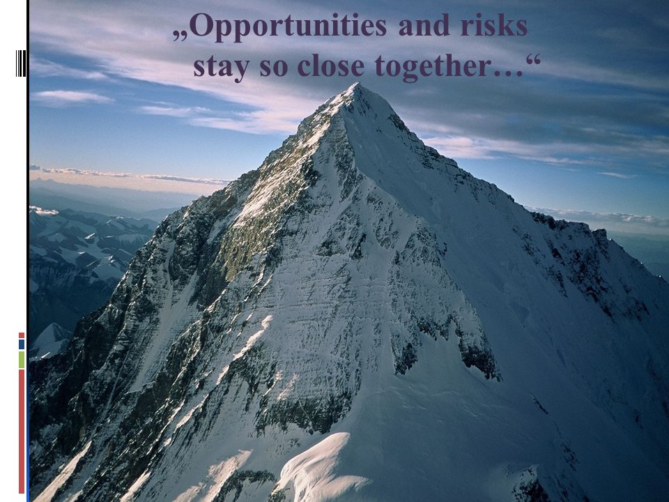 """Opportunities and risks stay so close together…"