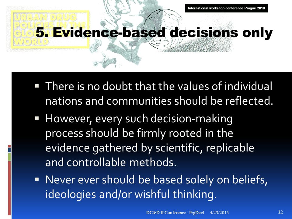 5. Evidence-based decisions only  There is no doubt that the values of individual nations and communities should be reflected.  However, every such