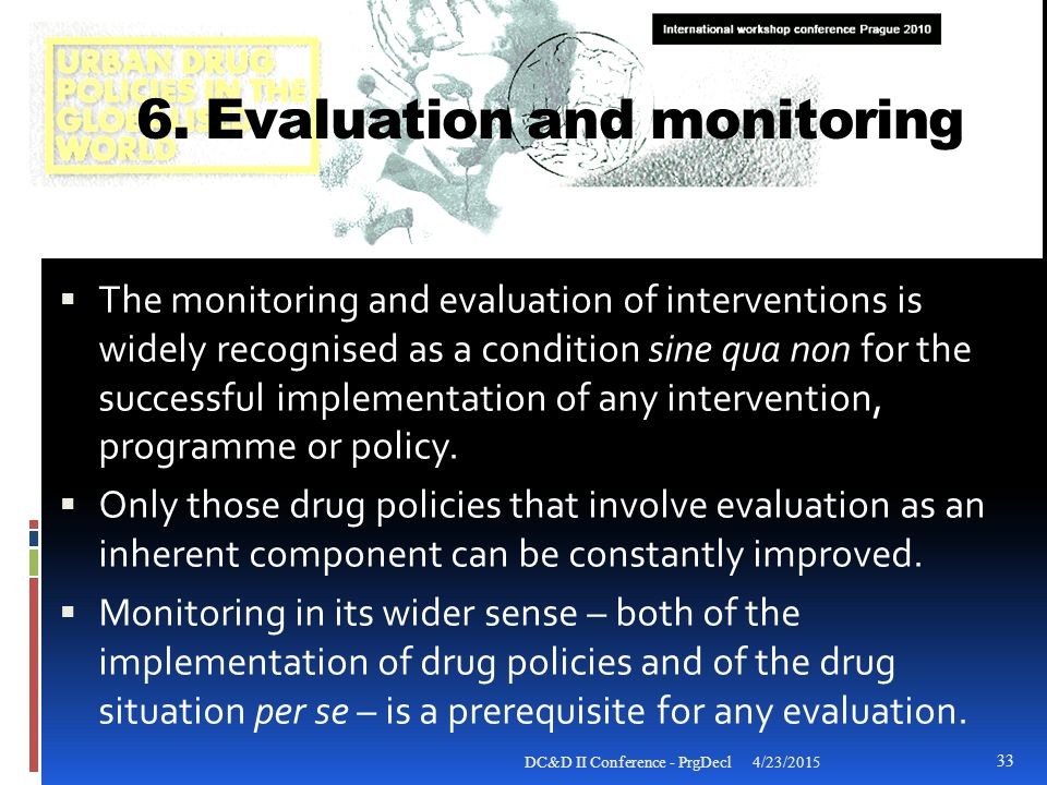 6. Evaluation and monitoring  The monitoring and evaluation of interventions is widely recognised as a condition sine qua non for the successful impl