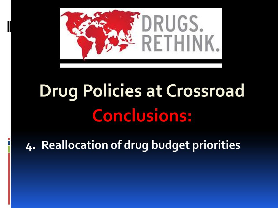 Drug Policies at Crossroad Conclusions: 4.Reallocation of drug budget priorities