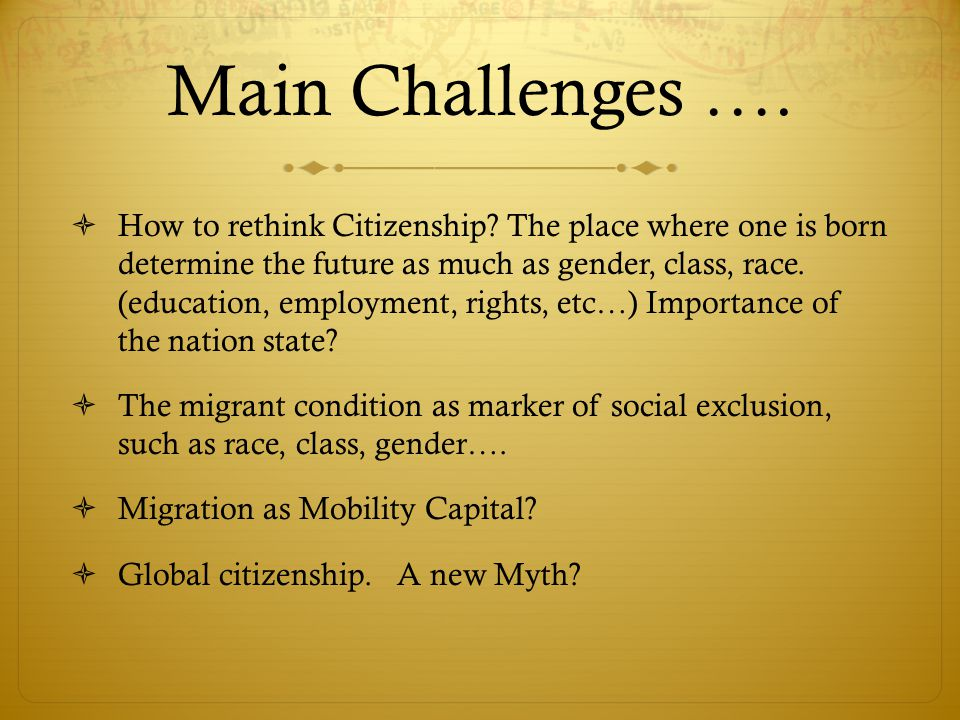 Main Challenges ….  How to rethink Citizenship.