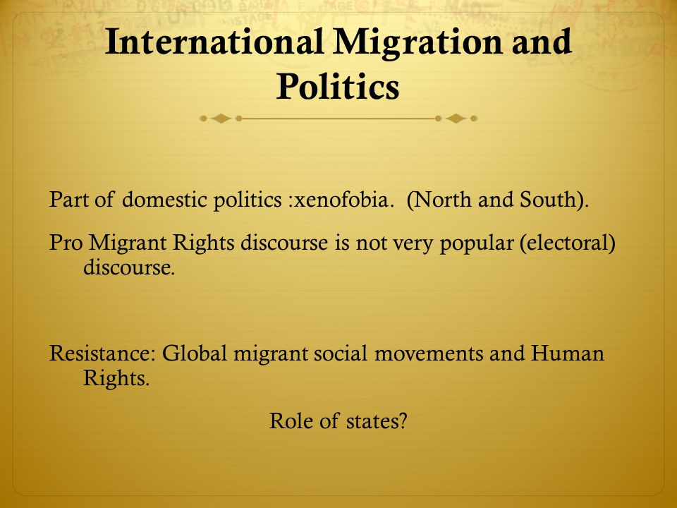 International Migration and Politics Part of domestic politics :xenofobia.