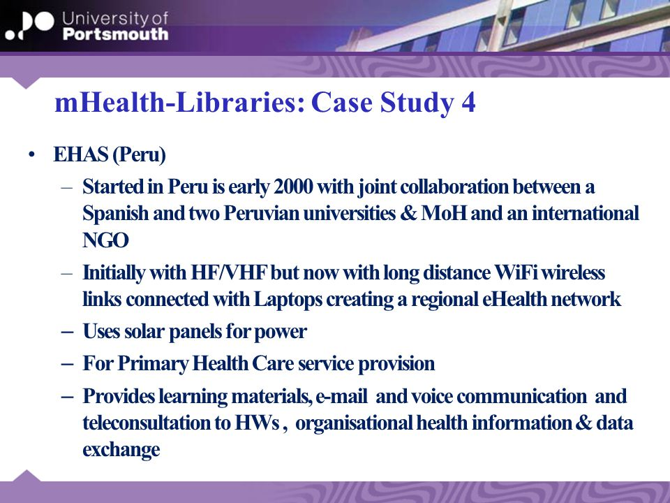 mHealth-Libraries: Case Study 3 MindSet Health (South Africa) – Started about 2002 – Uses DVB wireless satellite technology to provide – Health education (eLearning) to rural health workers in clinics and hospital (datacasting) through PCs/Laptops – Health promotion to patients and citizens through large screens and TVs (broadcasting) in clinics and community settings in form of documentaries, drama etc.