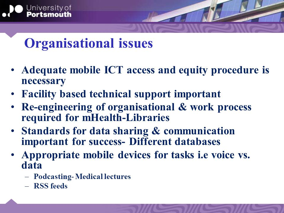 Organisational Issues Technology Technology is not enough! Positive economic benefits Users led and focus Social and ethical issues Health workers' re