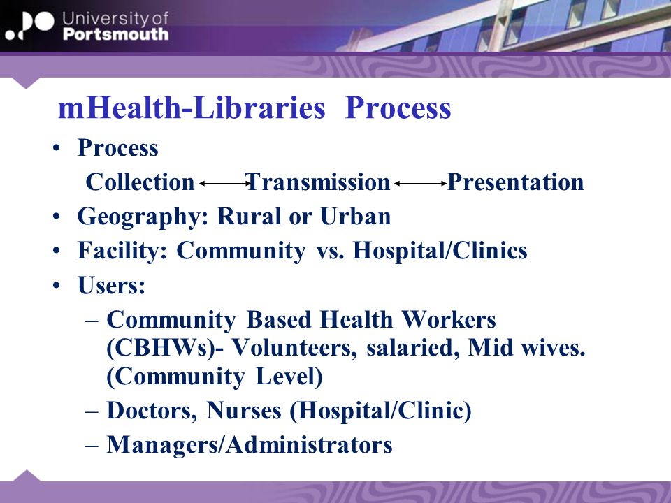 Different users' Context CBHWs –Remote, Local & Fixed mobility Clinicians, Managers, Administrators, Technicians –Local & Fixed mobility (Remote?) Con