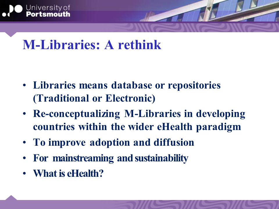 mHealth-Libraries Process Process Collection Transmission Presentation Geography: Rural or Urban Facility: Community vs. Hospital/Clinics Users: –Comm