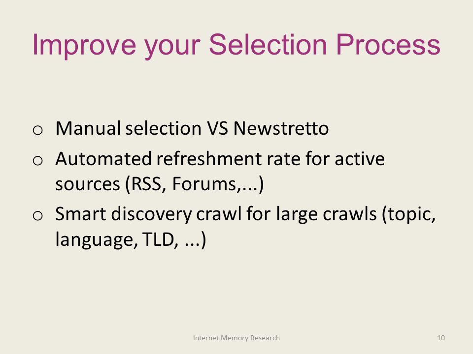 Improve your Selection Process o Manual selection VS Newstretto o Automated refreshment rate for active sources (RSS, Forums,...) o Smart discovery cr