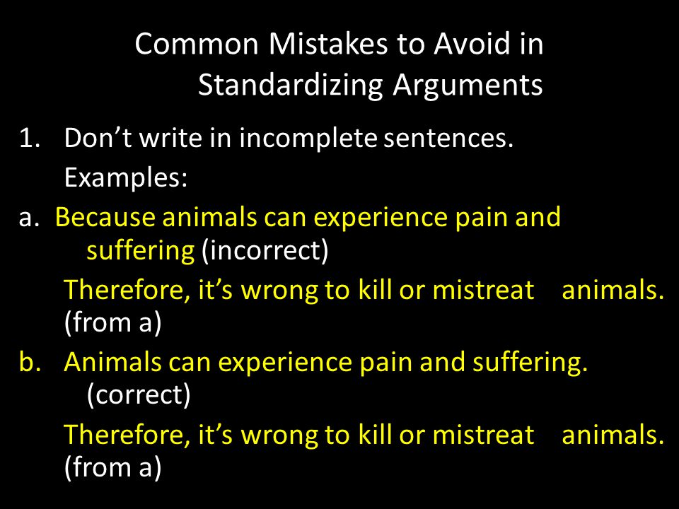 Common Mistakes to Avoid in Standardizing Arguments 1.Don't write in incomplete sentences.