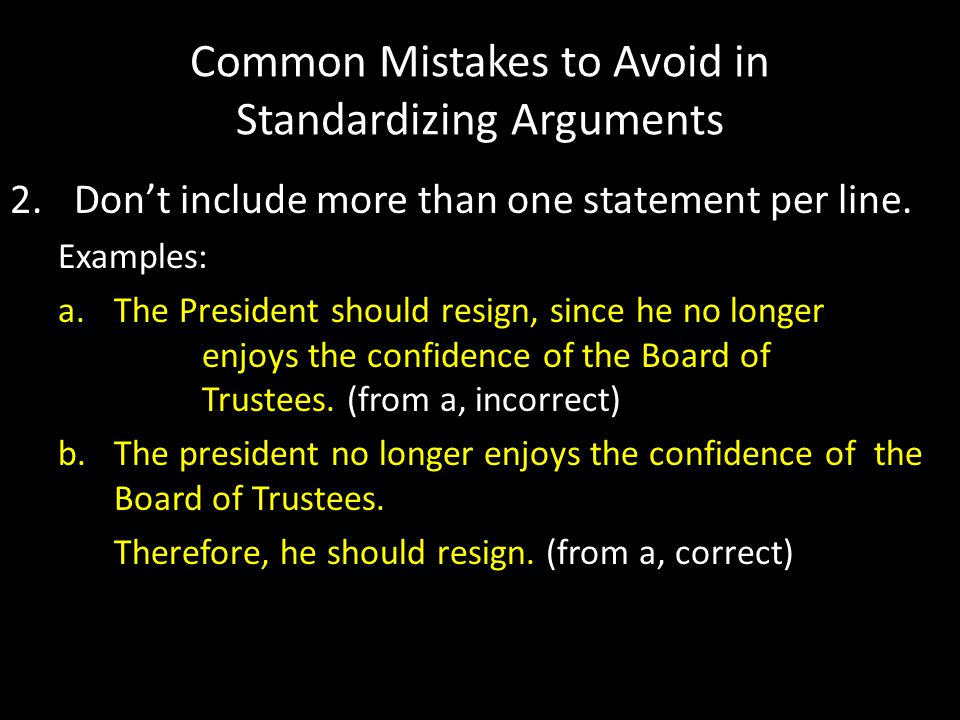 Common Mistakes to Avoid in Standardizing Arguments 2.Don't include more than one statement per line.