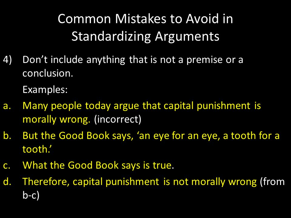Common Mistakes to Avoid in Standardizing Arguments 4)Don't include anything that is not a premise or a conclusion.