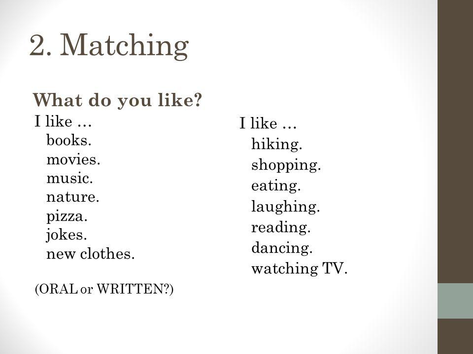 2. Matching What do you like. I like … books. movies.