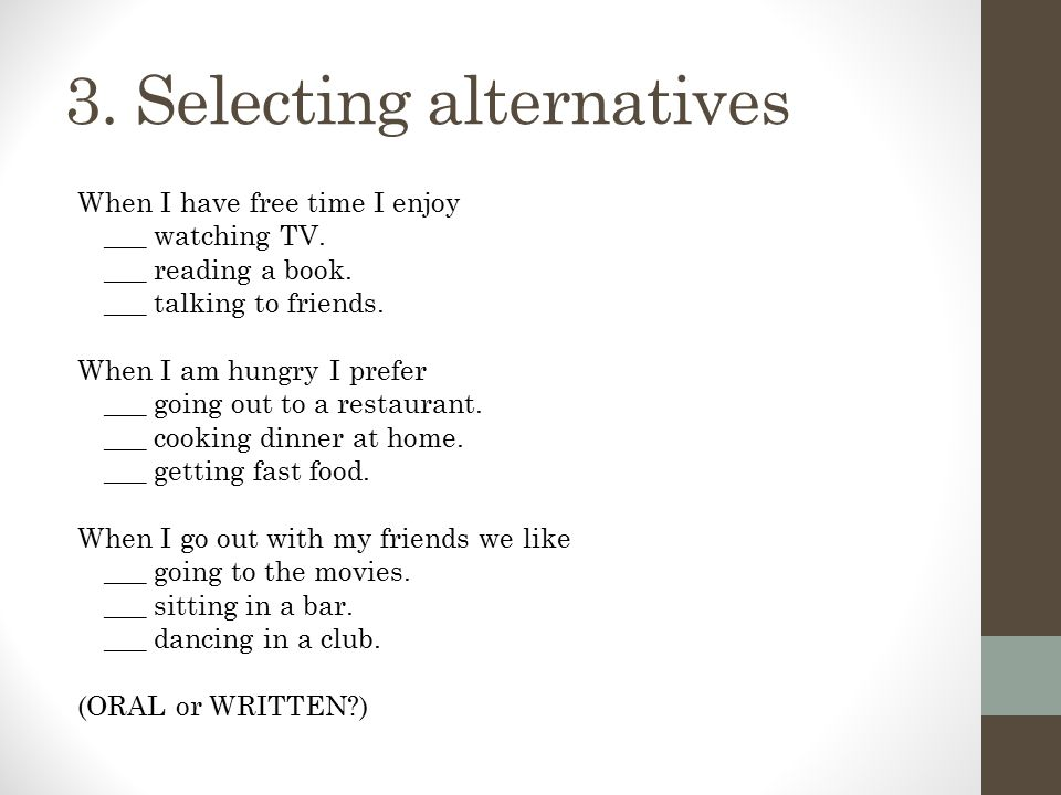 3. Selecting alternatives When I have free time I enjoy ___ watching TV.