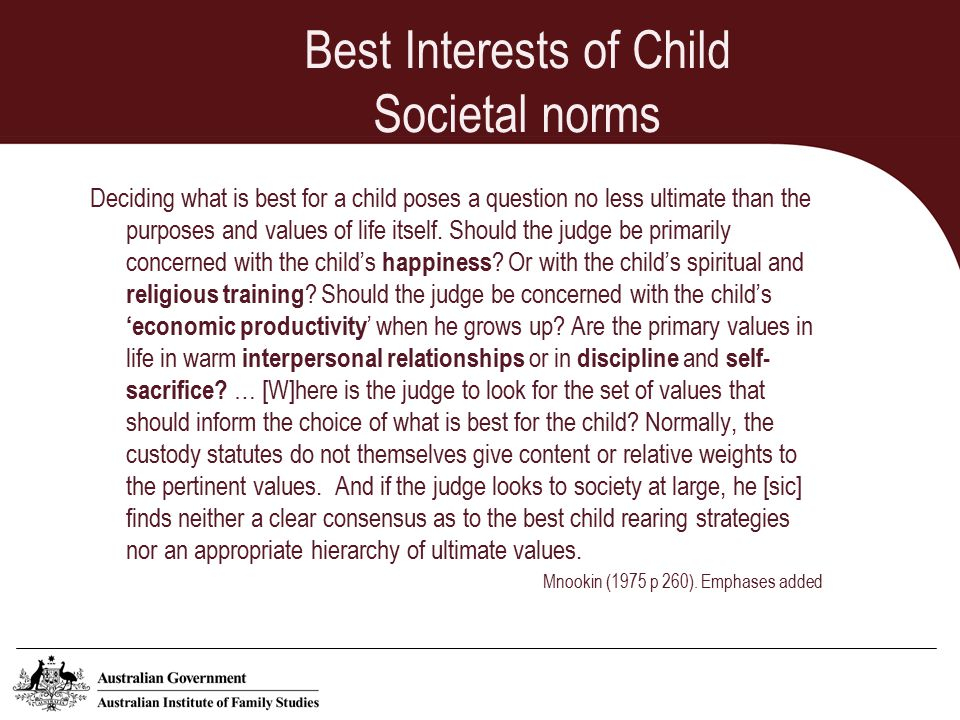 Best Interests of Child Societal norms Deciding what is best for a child poses a question no less ultimate than the purposes and values of life itself.