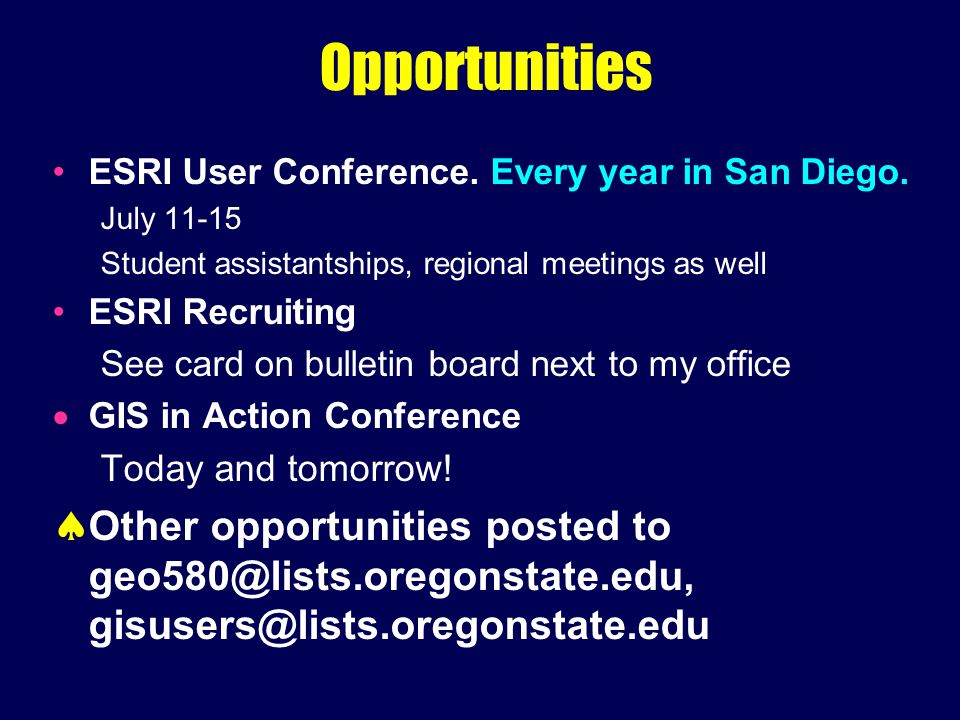 Opportunities ESRI User Conference. Every year in San Diego.